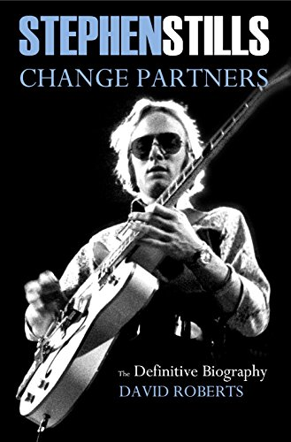 9781911346005: Stephen Stills: Change Partners: The Definitive Biography 2016