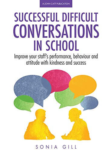 9781911382522: Successful Difficult Conversations in School: Improve your team's performance, behaviour and attitude with kindness and success
