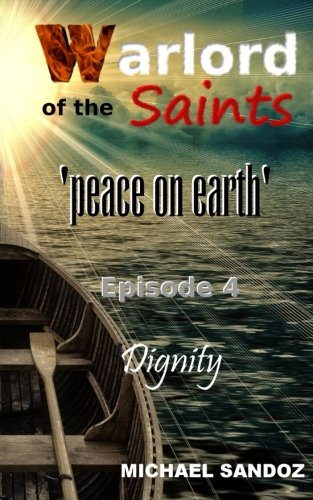 Warlord of the Saints: Dignity (Peace on Earth) (Volume 4): Mr Michael Sandoz