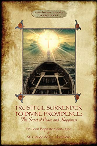 Trustful Surrender to Divine providence: The Secret: Jean Baptiste Saint-Jure,