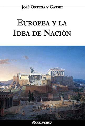 Europea y la Idea de Nacià n: Ortega y Gasset,