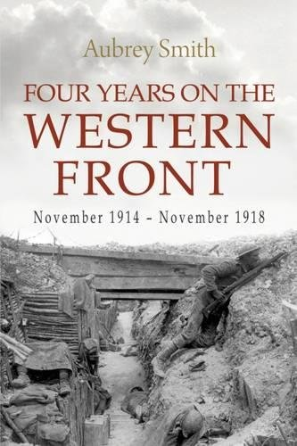 9781911445180: Four Years on the Western Front: Being the Experiences of a Ranker in the London Rifle Brigade, 4th, 3rd and 56th Divisions