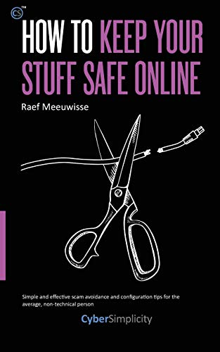 How to Keep Your Stuff Safe Online (Paperback) 9781911452171 Any everyday person can protect themselves from the majority of online cybercrime. All you have to do is follow some basic security step