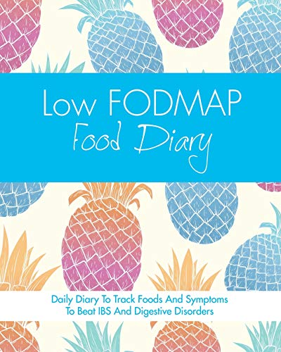 Low FODMAP Food Diary: Diet Diary To Track Foods And Symptoms To Beat IBS And Digestive Disorders: ...