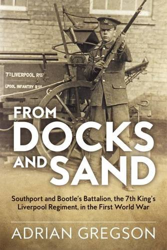 9781911512165: From Docks and Sand: Southport And Bootle'S Battalion, The 7Th King'S Liverpool Regiment, In The First World War (Wolverhampton Military Studies)