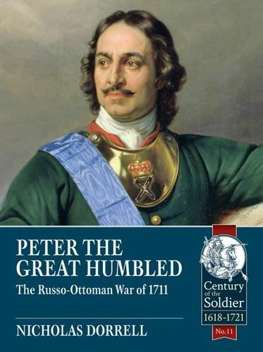 9781911512318: Peter the Great Humbled: The Russo-Ottoman War of 1711 (Century of the Soldier)