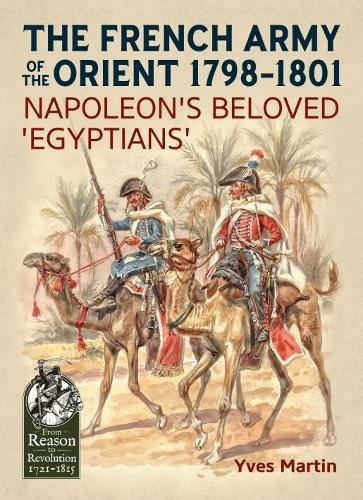 9781911512714: The French Army of the Orient 1798-1801: Napoleon's beloved 'Egyptians' (From Reason to Revolution)