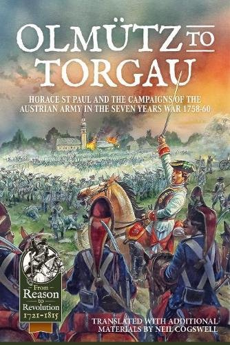 OlmuTz to Torgau: Horace St Paul and the Campaigns of the Austrian Army in the Seven Years War 1758...