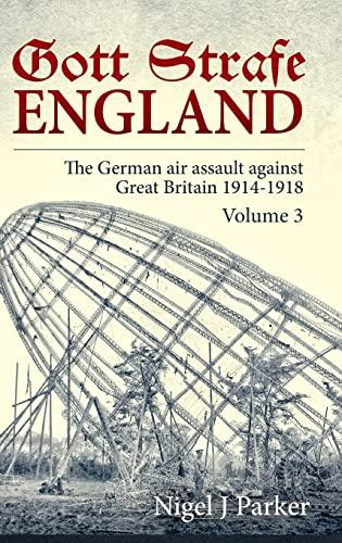 9781911512752: Gott Strafe England Volume 3: The German Air Assault against Great Britain 1914-1918