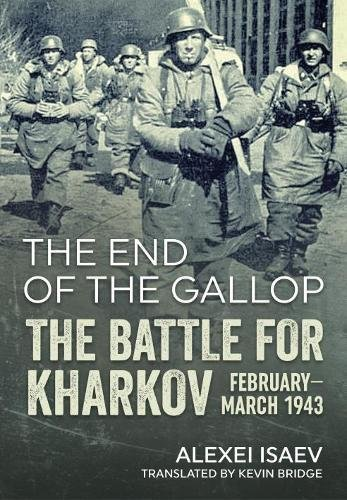 9781911512974: The End of the Gallop: The Battle for Kharkov February-March 1943