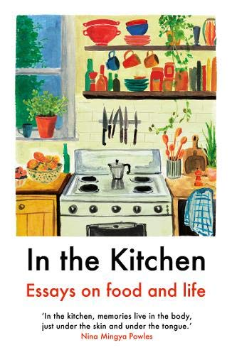 9781911547662: In the Kitchen: Essays on food and life: Writing on home cooking and more