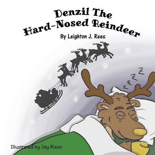 Denzil The Hard-Nosed Reindeer: Rees, Leighton J.