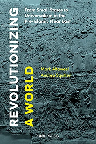 9781911576655: Revolutionizing a World: From Small States to Universalism in the Pre-Islamic Near East