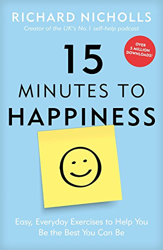 9781911600589: 15 Minutes to Happiness: Easy, Everyday Exercises to Help You Be The Best You Can Be