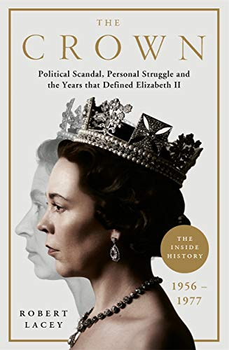 9781911600862: Lacey, R: Crown: The Official History Behind the Hit NETFLIX Series: Political Scandal, Personal Struggle and the Years that Defined Elizabeth II, 1956-1977