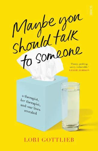 9781911617044: Maybe you should talk to someone: a therapist, HER therapist, and our lives revealed