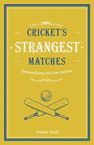 9781911622017: Cricket's Strangest Matches: Extraordinary but true stories from over a century of cricket