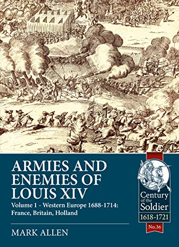9781911628057: Armies and Enemies of Louis XIV: Volume 1: Western Europe 1688-1714 - France, England, Holland (Century of the Soldier)