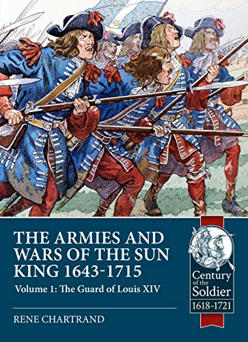9781911628606: Chartrand, R: Armies and Wars of the Sun King 1643-1715: The Guard of Louis XIV (Century of the Soldier)