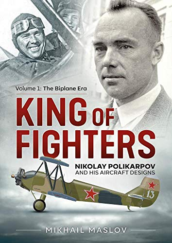 9781911628859: The King of Fighters: Nikolay Polikarpov and His Aircraft Designs: The Biplane Era