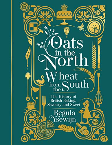 9781911632641: Oats in the North, Wheat from the South: The history of British Baking: savoury and sweet