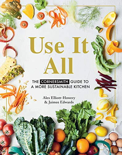 9781911632832: Use It All: The Cornersmith guide to a more sustainable kitchen: The Cornersmith Guide to Your Sustainable Home Kitchen