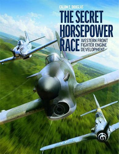 9781911658504: The Secret Horsepower Race: Second World War Fighter Aircraft Engine Development on the Western Front: Western Fighter Engine Development