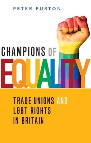 Champions of Equality: Trade unions and LGBT rights in Britain: Purton, Peter