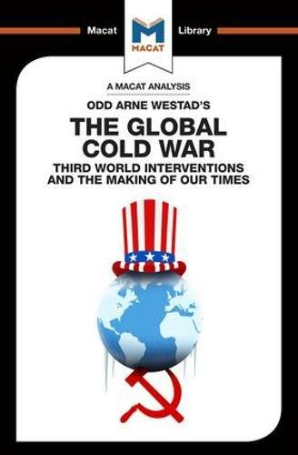 9781912128570: The Global Cold War: Third World Interventions And The Making Of Our Times (The Macat Library)