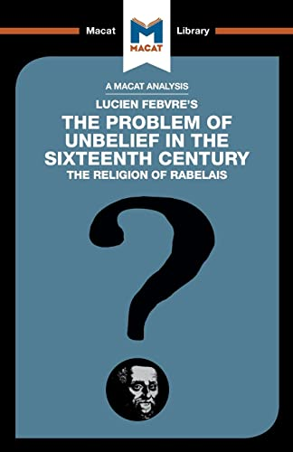 9781912128853: An Analysis of Lucien Febvre's The Problem of Unbelief in the 16th Century (The Macat Library)
