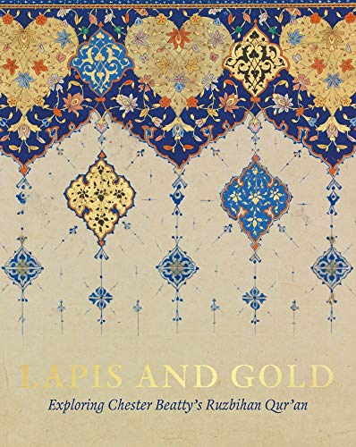 9781912168040: Lapis and Gold: Exploring Chester Beatty's Ruzbihan Qur'an