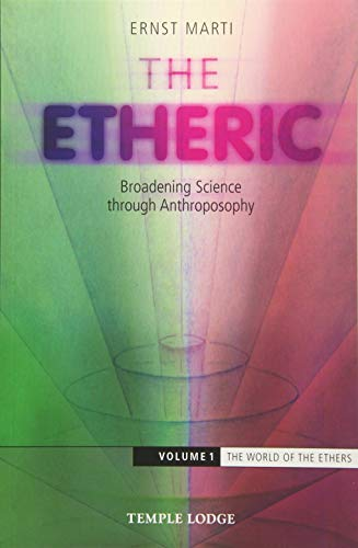 9781912230051: The Etheric: The World of the Ethers Volume 1: Broadening Science Through Anthroposophy (World of Formative Forces)