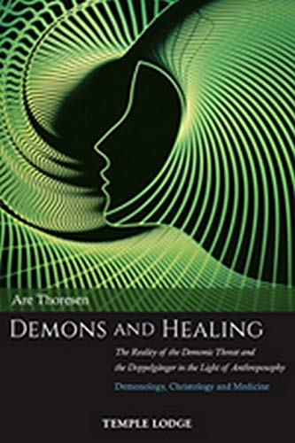 9781912230181: Demons and Healing: The Reality of the Demonic Threat and the Doppelgänger in the Light of Anthroposophy: Demonology, Christology and Medicine
