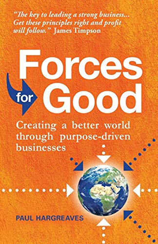 9781912300211: Forces for Good: Creating a better world through purpose-driven businesses