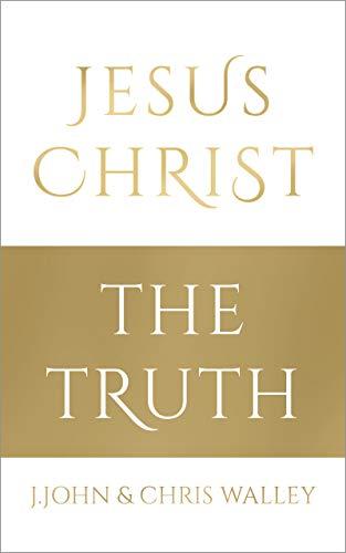 Jesus Christ - The Truth : The: J. John