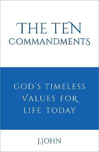 The Ten Commandments : God's timeless values: J John