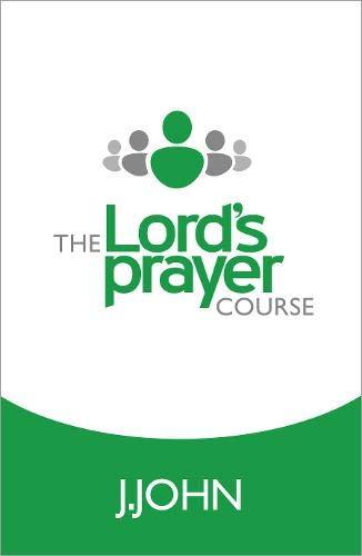 The Lord's Prayer Course: J John