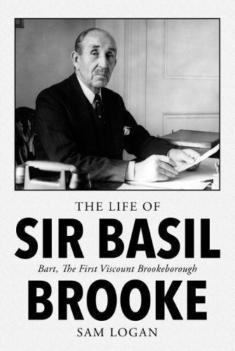 9781912362837: The Life of Sir Basil Brooke: Bart, the First Viscount Brookeborough