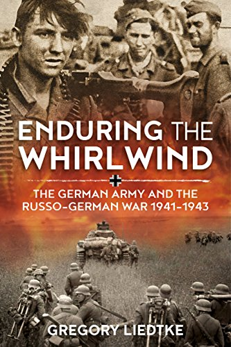 9781912390519: Enduring the Whirlwind: The German Army and the Russo-gGrman War, 1941-1943