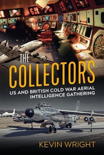 9781912390809: The Collectors: US and British Cold War aerial intelligence gathering
