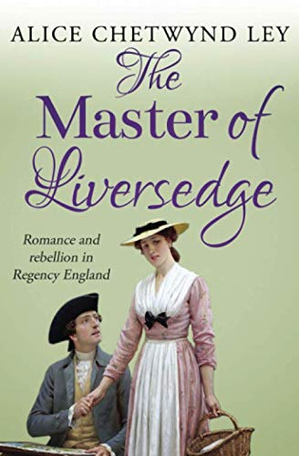 9781912546916: The Master of Liversedge: Romance and rebellion in Regency England