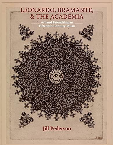 9781912554423: Leonardo, Bramante, and the Academia: Art and Friendship in Fifteenth-century Milan