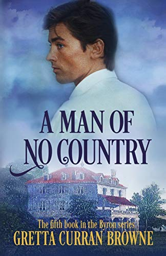 A MAN OF NO COUNTRY: Book 5 of the Lord Byron Series (Continental): Gretta Curran Browne
