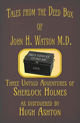9781912605033: Tales from the Deed Box of John H. Watson M.D.: Three Untold Adventures of Sherlock Holmes