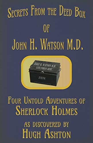 9781912605231: Secrets from the Deed Box of John H. Watson M.D.: Four Untold Adventures of Sherlock Holmes