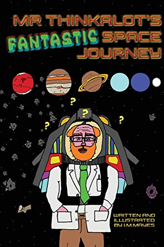 9781912677986: Mr Thinkalot's Fantastic Space Journey
