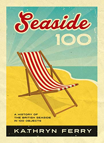 9781912690848: Seaside 100: A History of the British Seaside in 100 Objects
