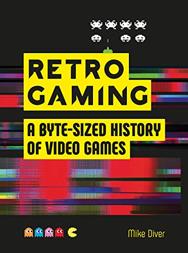 9781912785100: Retro Gaming: A Byte-Sized History of Video Games: A Byte-sized History of Video Games – From Atari to Zelda