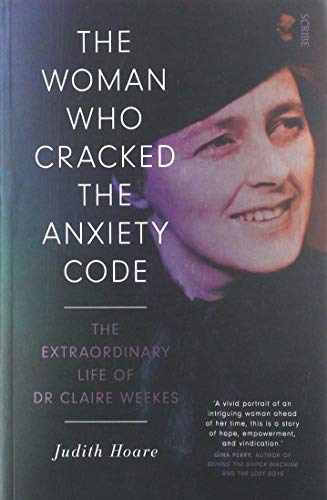 9781912854165: The Woman Who Cracked the Anxiety Code: the uncommon sense of Dr Claire Weekes: the extraordinary life of Dr Claire Weekes