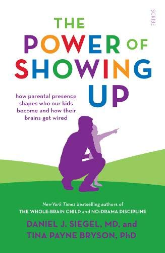 9781912854714: The Power of Showing Up: how parental presence shapes who our kids become and how their brains get wired (Mindful Parenting)